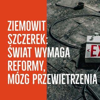 Ziemowit Szczerek: Świat wymaga reformy, mózg przewietrzenia
