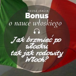 Bonus: O nauce języka włoskiego - Jak mówić tak, by brzmieć jak rodowity Włoch?