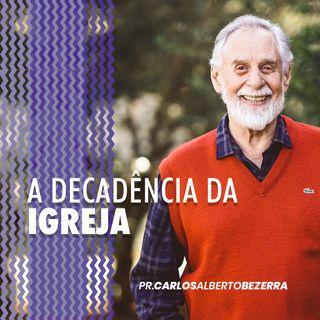 A DECADÊNCIA DA IGREJA // pr. Carlos Alberto Bezerra