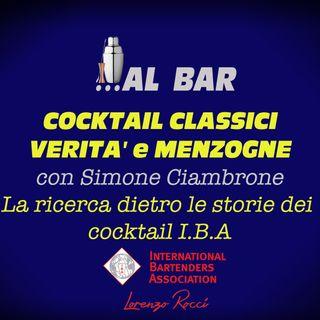 COCKTAIL CLASSICI VERITA' E MENZOGNE! La ricerca dietro i cocktail classici con Simone Ciambrone