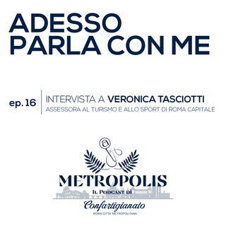 Ep. 16 - Adesso Parla Con Me - Veronica Tasciotti, assessora al Turismo e allo Sport di Roma Capitale