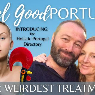 Your weirdest therapy or treatment on the Feelgood Portugal Show plus our new directory