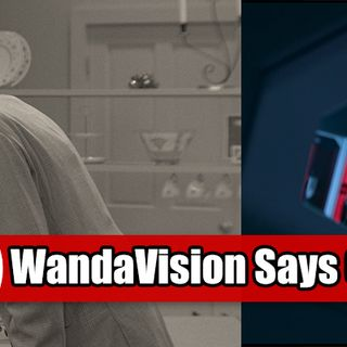Episode 271 – WandaVision Says Oyedeng to Reality