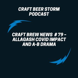 Craft Brew News  # 79 – Allagash COVID Impact and A-B Drama