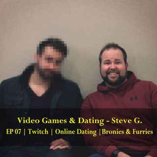 Video Games & Dating - Steve - EP 07