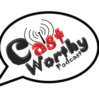 "Cast Worthy Podcast Episode 91 pt. 2: ""Welfare and Lobster"""