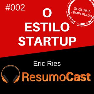 T2#002 O Estilo Startup   Eric Ries