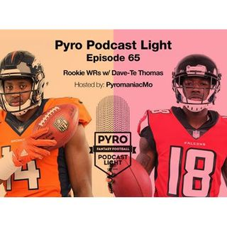 Pyro Light Fantasy Football Podcast – episode 65 – Rookie WRs w/ Dave-Te Thomas