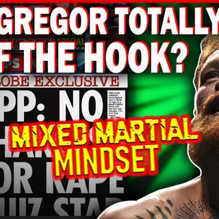Mixed Martial Mindset: Is The McGregor Investigation Over Does Money Buy Injustice