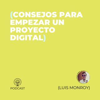 37 - Luis Monroy (Consejos para empezar un proyecto digital)