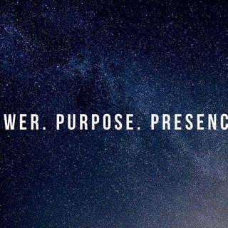 Purpose, Power, Presence.