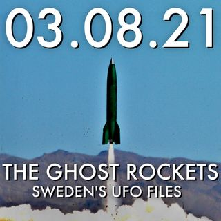 The Ghost Rockets: Sweden's UFO Files | MHP 03.08.21.