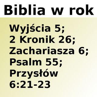 055 - Wyjścia 5, 2 Kronik 26, Zachariasza 6, Psalm 55, Przysłów 6:21-23
