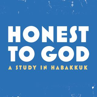 Habakkuk #4 - From Routine to Real Relationship With God