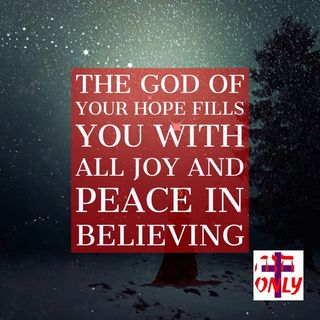 God Is the God of Your Hope. Who Fills You with All Joy and Peace in Believing