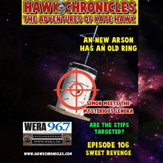 "Episode 106 Hawk Chronicles ""Sweet Revenge"""
