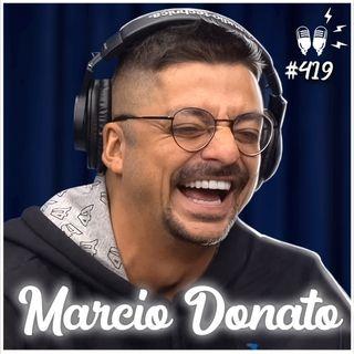 MARCIO DONATO - Flow Podcast #419