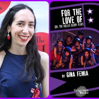 For The Love Of (Or The Roller Derby Play) Reading And Discussion with Gina Femia
