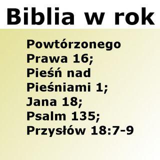 169 - Powtórzonego Prawa 16, Pieśń nad Pieśniami 1, Jana 18, Psalm 135, Przysłów 18:7-9