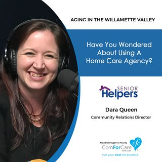 12/24/19: Dara Queen of Senior Helpers In-Home Care | What Exactly Is a Home Care Agency? | Aging in the Willamette Valley with John Hughes