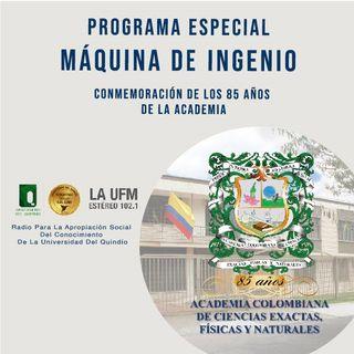 Máquina de Ingenio mayo 21 2021 - Conmemoración 85 años de la Academia de Ciencias Exactas, Físicas y Naturales