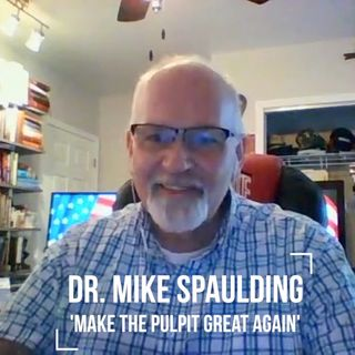 VFTB 402: Dr. Mike Spaulding - Make the Pulpit Great Again