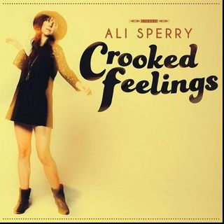 Ali Sperry: CROOKED FEELINGS Album