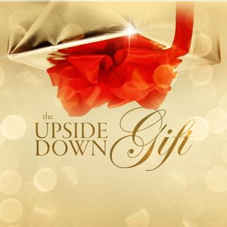 The Upside Down Gift