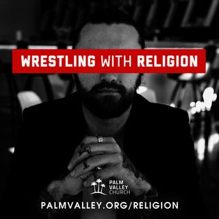Episode 58: Wrestling With Religion - Week 2: When we talk about God, do we mean the same thing?