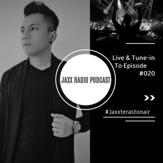 Jaxxterast Presents : J-axx Mix Podcast [Episode 020]