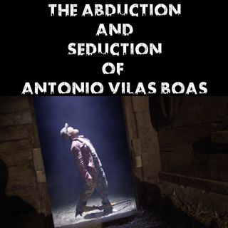 The Abduction and Seduction of Antonio Vilas Boas
