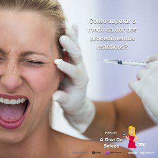 021 Como superar o medo da dor dos procedimentos estéticos?