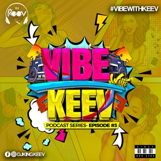 VIBE WITH KEEV EP. 3