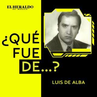 ¿Qué fue de…? Luis de Alba