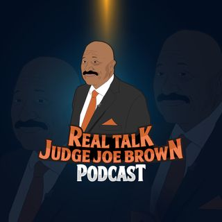 REAL TALK WITH JUDGE JOE BROWN PODCAST PREVIEW