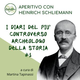 Aperitivo con Heinrich Schliemann #1