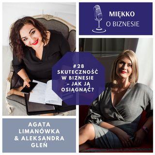 28 –Skuteczność w biznesie –jak ją osiągnąć –rozmowa z Aleksandrą Gleń