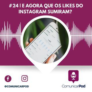 ComunicarPod #24 | E agora que os likes do Instagram sumiram?
