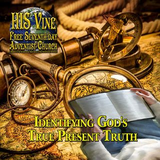 01 Identifying God's True Present Truth