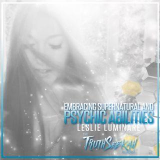 Embracing Supernatural & Psychic Abilities | Leslie Luminare