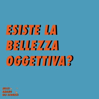ESISTE LA BELLEZZA OGGETTIVA? con Gianluca Ragni