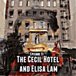 Episode 11: The Cecil Hotel and Elisa Lam