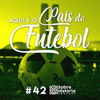 SH 42 - Aqui é o país do futebol!