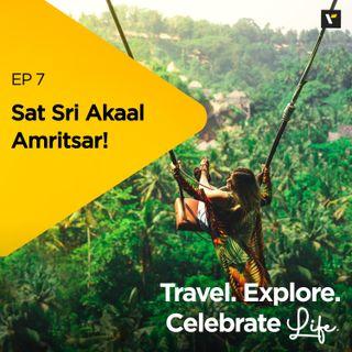 Ep 7: Sat Sri Akaal Amritsar!