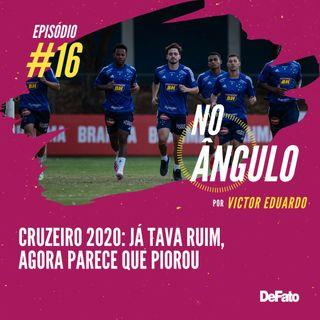 #16 - Cruzeiro 2020: Já tava ruim, agora parece que piorou