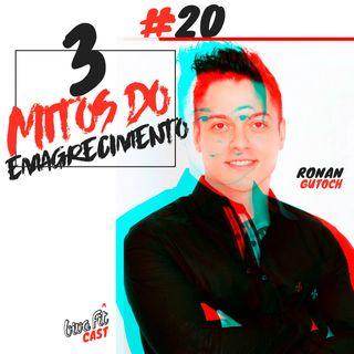#20 - OS 3 MITOS DO EMAGRECIMENTO - RONAN GUTOCH [NUTRICIONISTA]