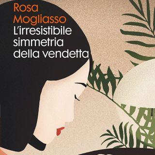 """Rosa Mogliasso """"L'irresistibile simmetria della vendetta"""""""
