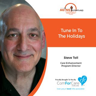 12/9/20: Steve Toll from ComForCare Home Care | TUNING IN TO THE HOLIDAYS | Aging in Portland with Mark Turnbull from ComForCare Portland