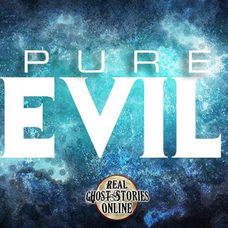 Pure Evil | Real Ghost Stories Online Classic Episdoe