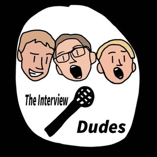 The Interview Dudes Podcast!